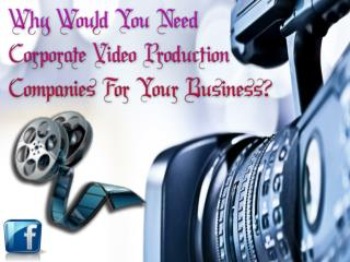 Why Would You Need Corporate Video Production Companies For