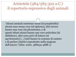 Aristotele (384/383-322 a.C.) il repertorio espressivo degli animali