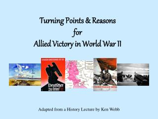 Turning Points & Reasons  for  Allied Victory in World War II