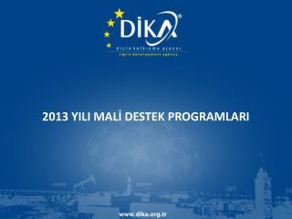 2013 YILI MALİ DESTEK PROGRAMLARI