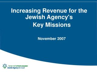 Increasing Revenue for the Jewish Agency's  Key Missions November 2007