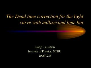 The Dead time correction for the light curve with millisecond time bin