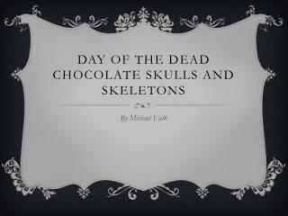 Day of the dead chocolate skulls and skeletons