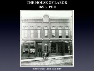 THE HOUSE OF LABOR 1880 - 1910