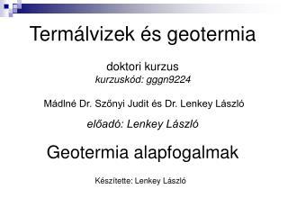 Geotermia alapfogalmak Készítette: Lenkey László