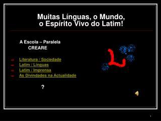 Muitas Línguas, o Mundo,  o Espírito Vivo do Latim!
