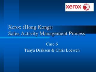 Xerox Hong Kong:  Sales Activity Management Process