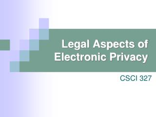 Legal Aspects of Electronic Privacy