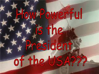 How Powerful  is the  President  of the USA???