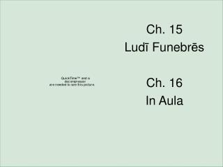 Ch. 15 Lud ?  Funebr ?s Ch. 16 In Aula