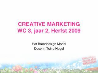 CREATIVE MARKETING WC 3, jaar 2, Herfst 2009