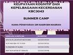 KEUPAYAAN KOGNITIF DAN KEPELBAGAIAN KECERDASAN KBC3043  SUMMER CAMP  NAMA PENSYARAH: DR NASIR BIN MASRAN
