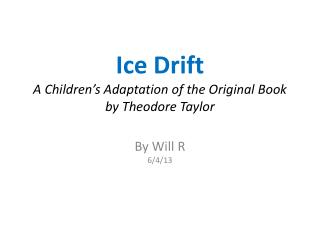 Ice Drift A Children's Adaptation of the Original Book by Theodore Taylor