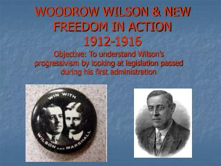 WOODROW WILSON & NEW FREEDOM IN ACTION 1912-1916