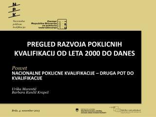 PREGLED RAZVOJA POKLICNIH KVALIFIKACIJ OD LETA 2000 DO DANES Posvet