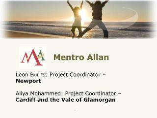 Mentro Allan  Leon Burns: Project Coordinator �  Newport