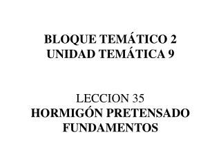 BLOQUE TEM TICO 2 UNIDAD TEM TICA 9   LECCION 35 HORMIG N PRETENSADO FUNDAMENTOS