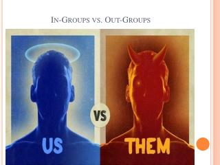 In-Groups vs. Out-Groups