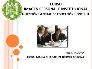 CURSO IMAGEN PERSONAL E INSTITUCIONAL Dirección General de educación Continua