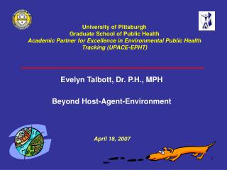 Evelyn Talbott, Dr. P.H., MPH Beyond Host-Agent-Environment