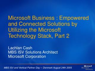 Lachlan Cash MBS ISV Solutions Architect Microsoft Corporation