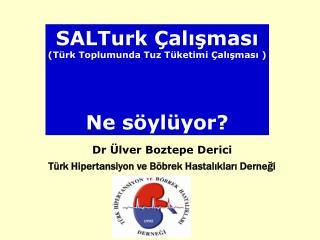 SALTurk Çalışması (Türk Toplumunda Tuz Tüketimi Çalışması ) Ne söylüyor?