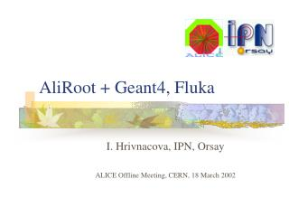 AliRoot + Geant4, Fluka