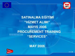 SATINALMA E??T?M? �H?ZMET ALIMI� MAYIS 2006     PROCUREMENT TRAINING �SERVICES� MAY 2006