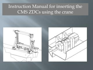 Instruction Manual for inserting the CMS  ZDCs  using the crane