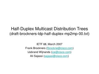 Half-Duplex Multicast Distribution Trees ( draft-brockners-ldp-half-duplex-mp2mp-00.txt)