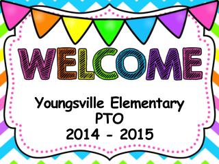 Youngsville Elementary  PTO  2014 - 2015
