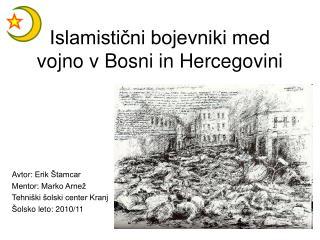 Islamisti?ni bojevniki med vojno v Bosni in Hercegovini