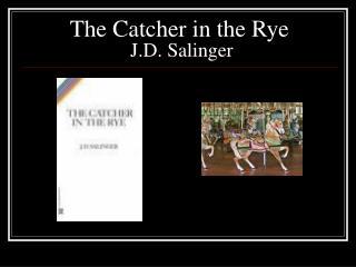 The Catcher in the Rye  J.D. Salinger