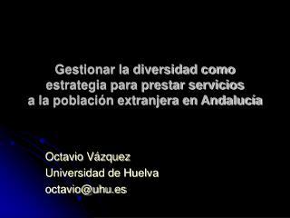 Octavio V�zquez Universidad de Huelva octavio@uhu.es