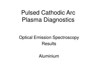 Pulsed Cathodic Arc  Plasma Diagnostics