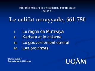 HIS 4656 Histoire et civilisation du monde arabe - cours 4 – Le califat umayyade, 661-750