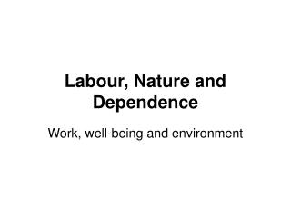 Labour, Nature and Dependence