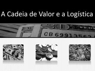 A Cadeia de Valor e a Logística