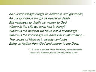 All our knowledge brings us nearer to our ignorance, All our ignorance brings us nearer to death,