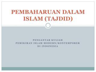 PEMBAHARUAN DALAM ISLAM (TAJDID)