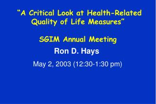 """A Critical Look at Health-Related Quality of Life Measures"" SGIM Annual Meeting"