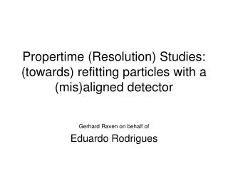 Propertime (Resolution) Studies: (towards) refitting particles with a (mis)aligned detector