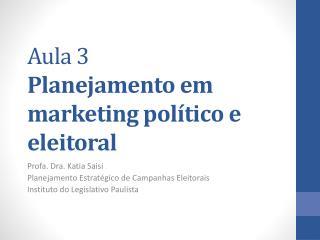 A ula 3  Planejamento em marketing político e  eleitoral