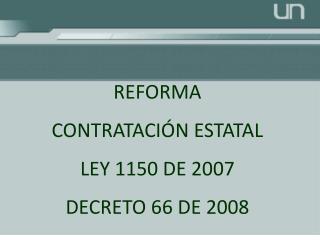 REFORMA CONTRATACIÓN ESTATAL  LEY 1150 DE 2007 DECRETO 66 DE 2008