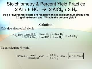 Stoichiometry & Percent Yield Practice 2 Al + 6 HCl     2 AlCl 3  + 3 H 2