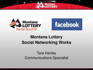 Montana Lottery Social Networking Works  Tara Hanley Communications Specialist
