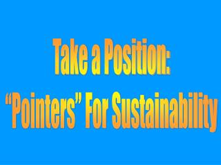Take a Position: �Pointers� For Sustainability