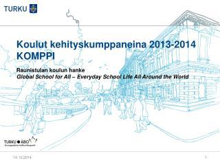 Koulut kehityskumppaneina 2013-2014 KOMPPI