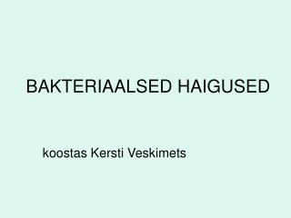 BAKTERIAALSED HAIGUSED