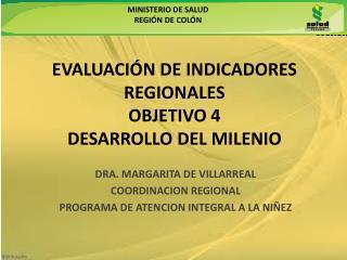 EVALUACIÓN DE INDICADORES REGIONALES  OBJETIVO 4  DESARROLLO DEL MILENIO